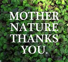 Mother Nature Thanks You. by vwrites