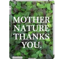 Mother Nature Thanks You. iPad Case/Skin