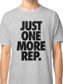 JUST ONE MORE REP. Classic T-Shirt