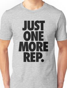 JUST ONE MORE REP. Unisex T-Shirt