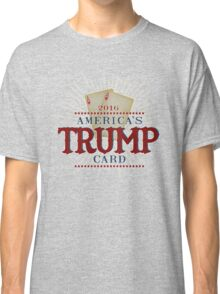 America's TRUMP Card - 2016 Elections - Vote for Donald Trump - Trump for President Classic T-Shirt