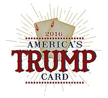 America's TRUMP Card - 2016 Elections - Vote for Donald Trump - Trump for President Photographic Print