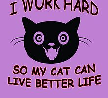 i work hard so my cat can live better life by imgarry
