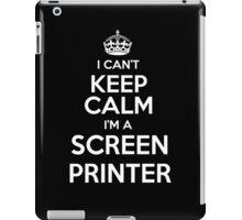 I can't keep calm I'm a Screen Printer! iPad Case/Skin
