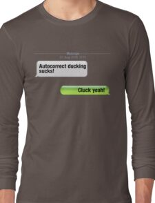 AutoCorrect Ducking Sucks! Long Sleeve T-Shirt