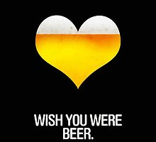 Beer heart wish you were beer by funnyshirts