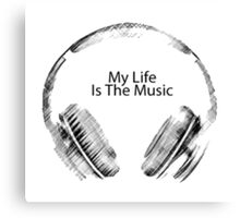 My life is the music. Canvas Print