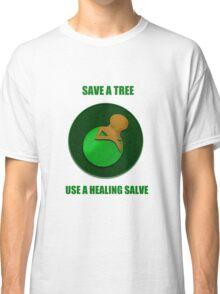 Save a Tree Use a Healing Salve Classic T-Shirt