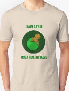 Save a Tree Use a Healing Salve Unisex T-Shirt
