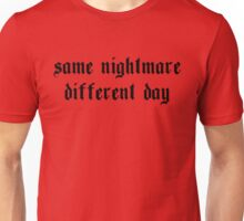 Same Nightmare. Different Day. (light) Unisex T-Shirt