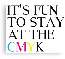 It's Fun To Stay At The CMYK Canvas Print