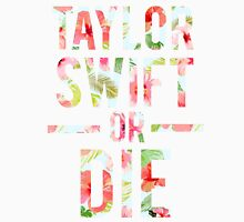 Taylor Swift Or Die Floral 2 Unisex T-Shirt