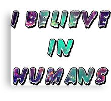 I Believe In Humans Canvas Print