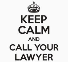 KEEP CALM AND CALL YOUR LAWYER by Orphansdesigns