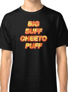 BIG BUFF CHEETO PUFF Classic T-Shirt