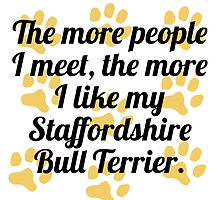 The More I Like My Staffordshire Bull Terrier by GiftIdea