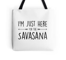 I'm Just Here For The Savasana Tote Bag