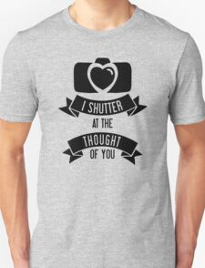 I 'Shutter' At The Thought Of You Unisex T-Shirt