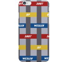 Shut Up Wesley iPhone Case/Skin