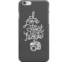 I Love To Shoot People iPhone Case/Skin