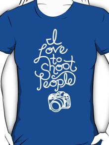 I Love To Shoot People T-Shirt