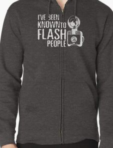 I've Been Known To Flash People Zipped Hoodie