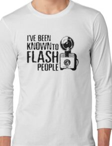 I've Been Known To Flash People Long Sleeve T-Shirt