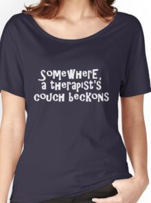 Somewhere, a therapist's couch beckons Women's Relaxed Fit T-Shirt