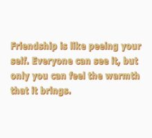 Friendship Is Like Peeing by watermusicepic