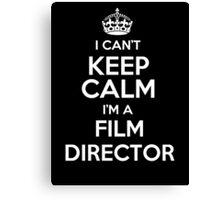 I can't keep calm I'm a Film Director! Canvas Print