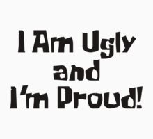 I Am Ugly and I'm Proud! by LagginPotato64