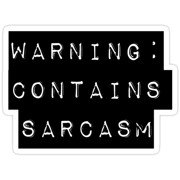 Warning: Contains Sarcasm by allabouther