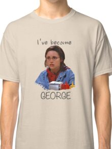 Elaine - I've Become George (dark) Classic T-Shirt