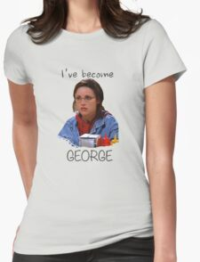 Elaine - I've Become George (dark) Womens Fitted T-Shirt