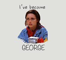 Elaine - I've Become George (dark) Unisex T-Shirt