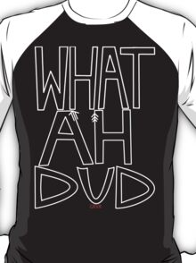 WHAT AHHH DUD T-Shirt