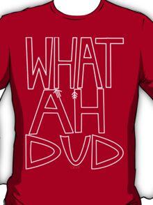 WHAT AHHH DUD T-Shirt