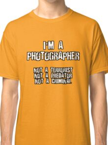 PHOTOGRAPHER NOT A TERRORIST Classic T-Shirt