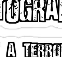PHOTOGRAPHER NOT A TERRORIST Sticker