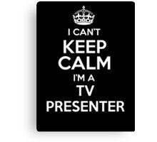 I can't keep calm I'm a Tv Presenter! Canvas Print
