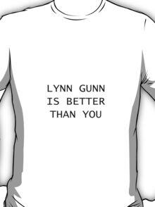 Lynn Gunn is Better Than You T-Shirt
