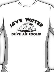 Save Water Drive Air Cooled T-Shirt