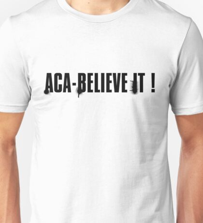 aca-believe it Unisex T-Shirt