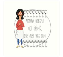 Mommy Doesn't Get Drunk, She Just Has Fun - Linda Belcher Art Print