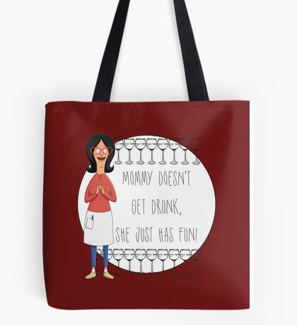 Mommy Doesn't Get Drunk, She Just Has Fun - Linda Belcher Tote Bag