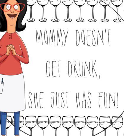 Mommy Doesn't Get Drunk, She Just Has Fun - Linda Belcher Sticker