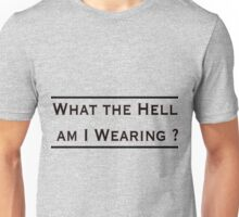 What the hell am I wearing? Unisex T-Shirt