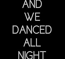 And We Danced All Night (To The Best Song Ever)  by Troxbled
