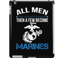 All Men Are Created Equal Then A Few Become MARINES iPad Case/Skin
