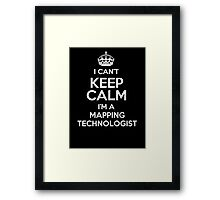 I can't keep calm I'm a Mapping Technologist! Framed Print